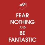 Fear Nothing And Be Fantastic