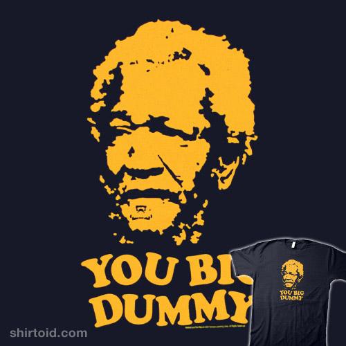 You Big Dummy