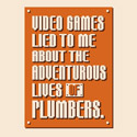 Video Games Lied To Me About The Adventurous Lives Of Plumbers