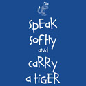 Speak Softly and Carry a Tiger