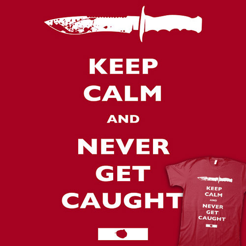 Keep Calm and Never Get Caught