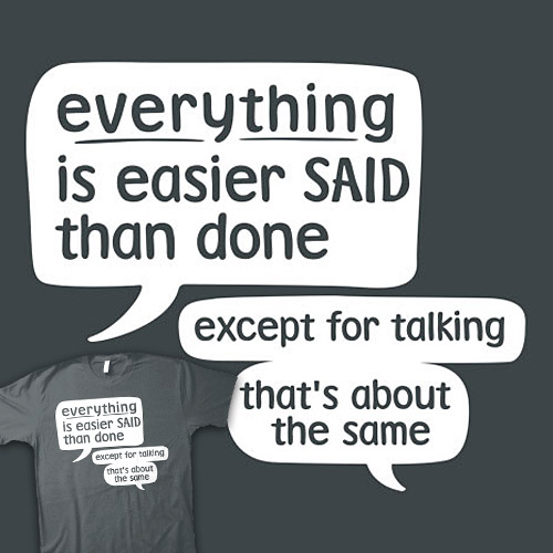 Everything Is Easier Said Than Done
