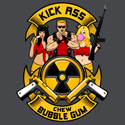 Kick ass! Chew bubble gum!