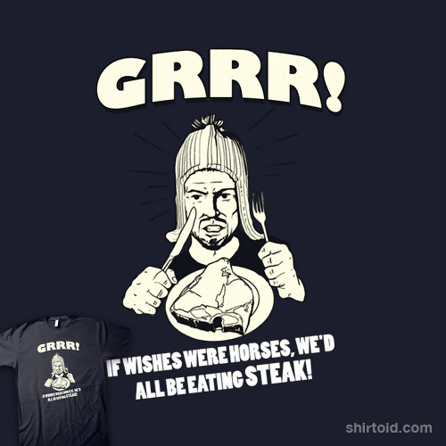 http://shirtoid.com/wp-content/uploads/2011/06/if-wishes-were-horses.jpg