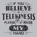 If You Believe In Telekinesis Please Raise My Hand