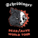 Schrödinger – DEAD/ALIVE World Tour