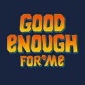 Good Enough for Me