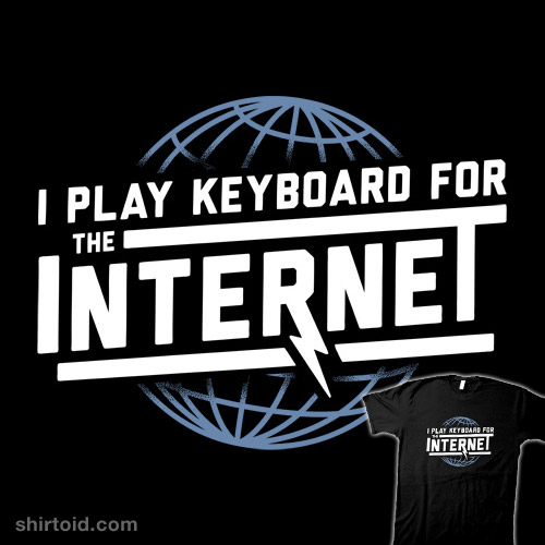 I Play Keyboard For The Internet