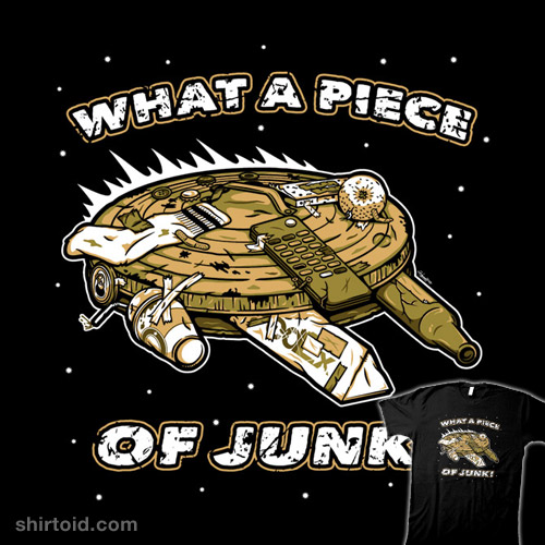 http://shirtoid.com/wp-content/uploads/2013/04/what-a-piece-of-junk.jpg