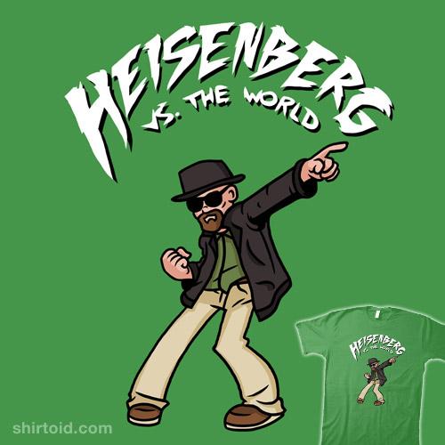 Heisenberg vs. The World