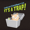Look Out Schrödinger's Cat, It's a Trap!