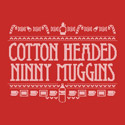 Cotton Headed Ninny Muggins