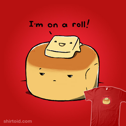 i m on a roll shirtoid