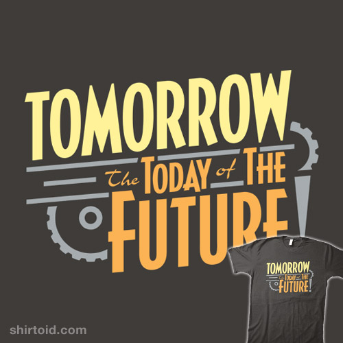 Tomorrow, the Today of the Future