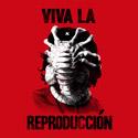 Viva La Reproduccion!