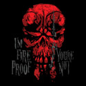 I'm Fire Proof, You're Not