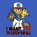 I want you to catch 'em all