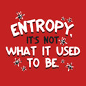 Entropy, It's Not What It Used To Be