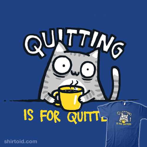 QUITTING IS FOR QUITTERS