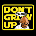 Don't grow up. It's a trap!
