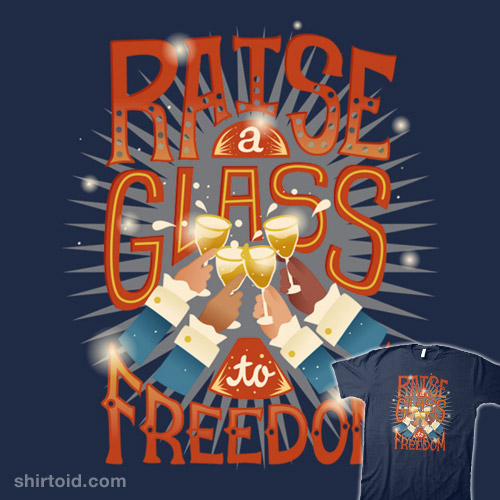 Raise A Glass To Freedom