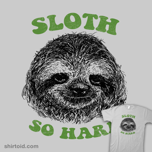 Sloth So Hard