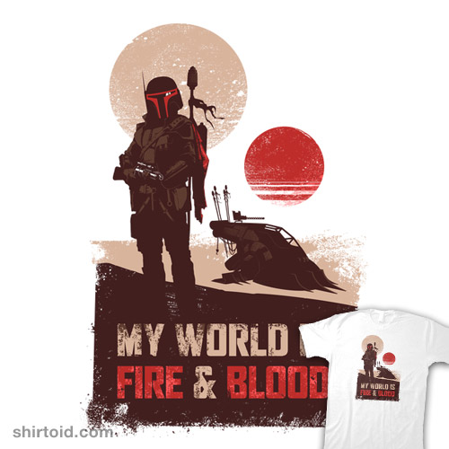 My world is fire & blood