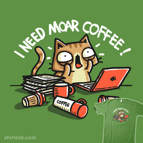 I Need Moar Coffee