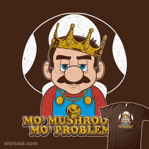 Mo' Mushrooms Mo' Problems