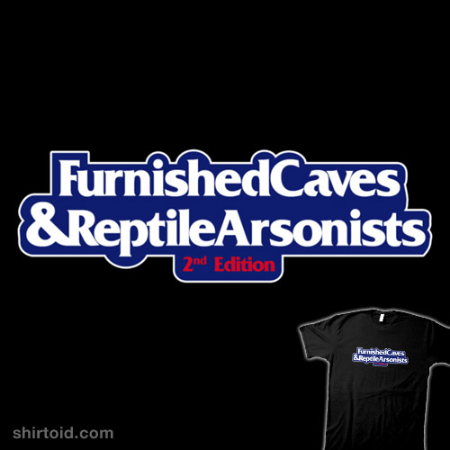 Furnished Caves & Reptile Arsonists