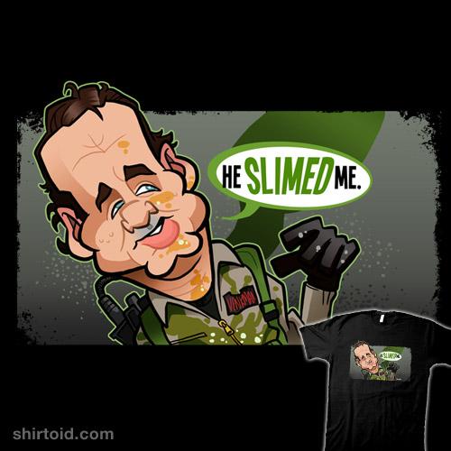 He Slimed Me