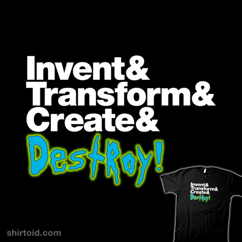Invent Transform Create and Destroy !