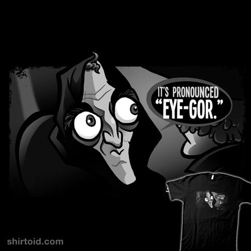 It's Pronounced Eye-gor