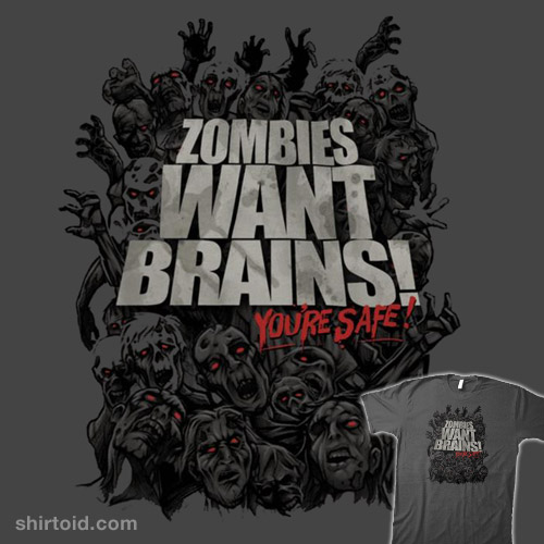 Zombies Want Brains But You're Safe