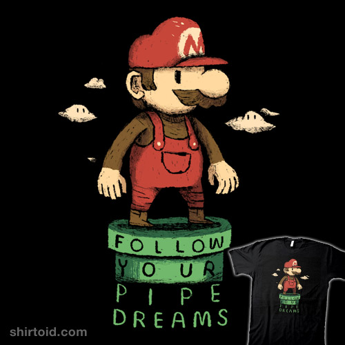 follow your pipe dreams!
