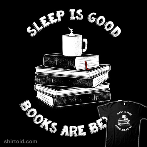 Sleep is Good. Books are Better