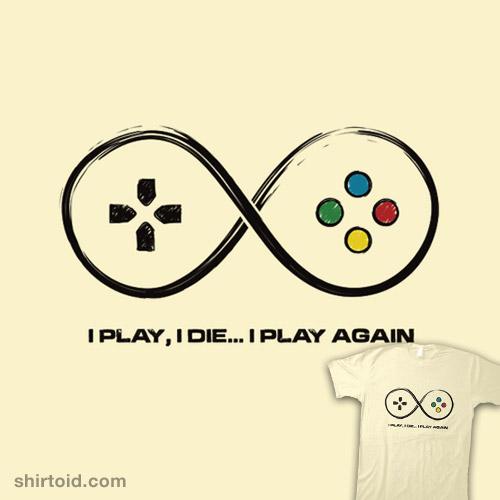 I play, I die… I play again