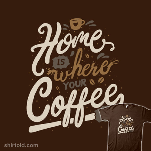 Home is where you coffee is