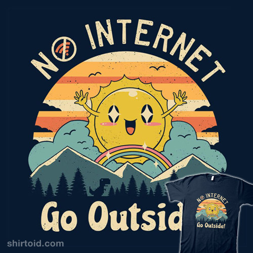 No Internet! Go Outside!