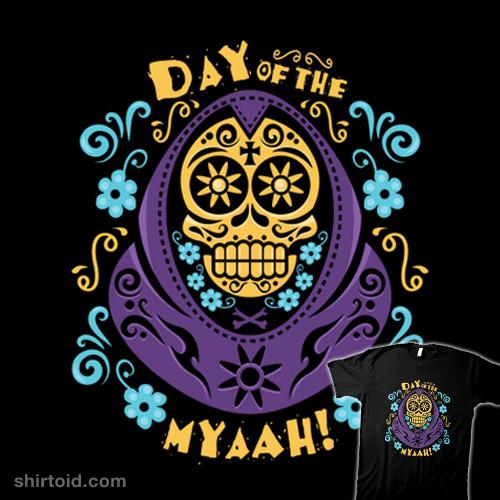 Day of the Myaah!