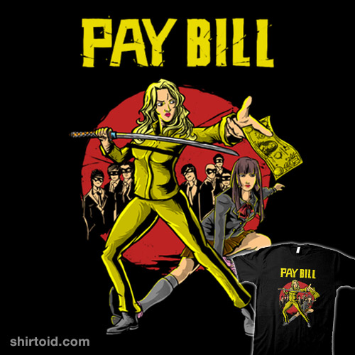KILL BILL WITH PAY BILL