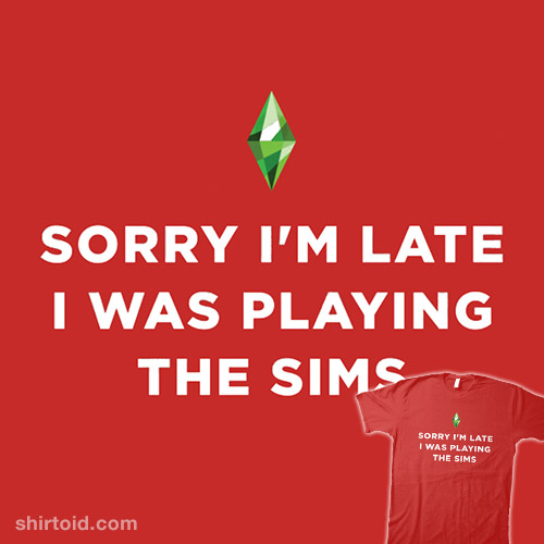 Sorry I'm late. I was playing The Sims.
