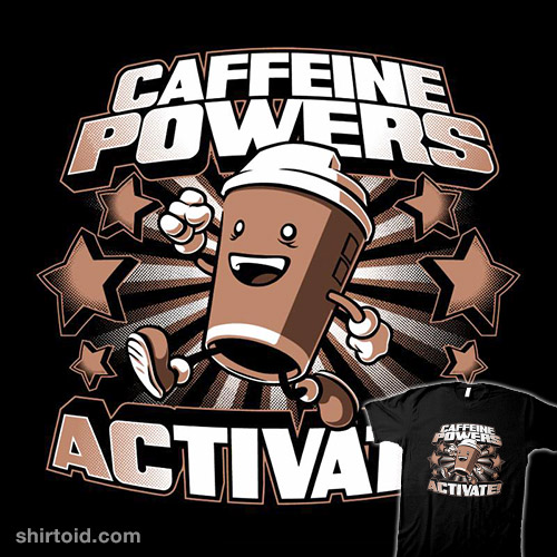 Caffeine Powers… Activate!