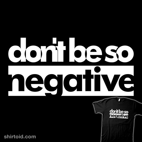 Don't Be So Negative