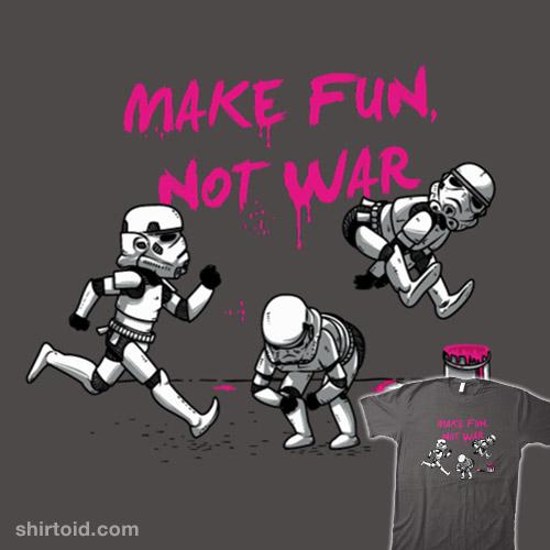 Make fun, not war