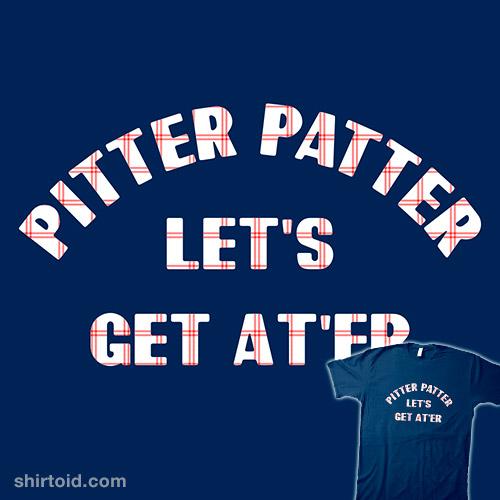Pitter Patter Let's Get At'er