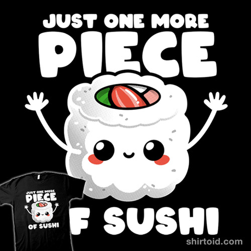 Just one more piece of sushi