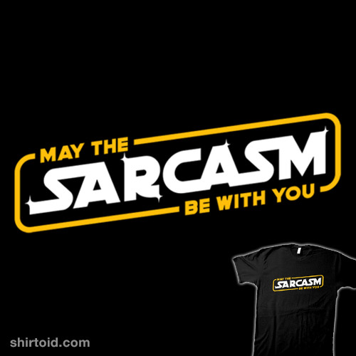 May the sarcasm be with you