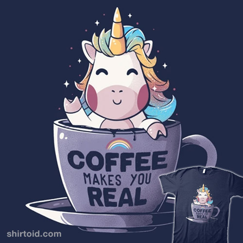 Coffee Makes You Real