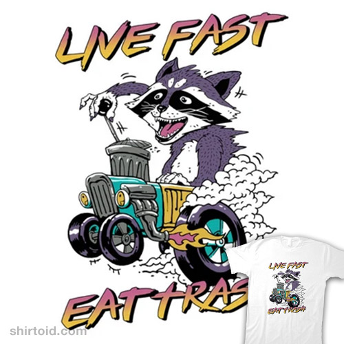 Live Fast and Eat Trash